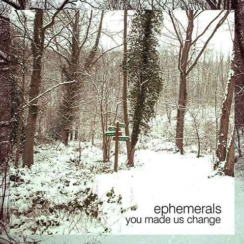 EPHEMERALS \ You Made Us Change | VIDEO
